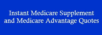 Medicare Supplement and Advantage Quotes Instantly